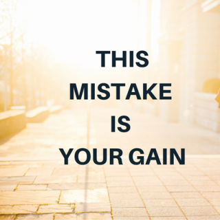 This Mistake, Is Your Gain