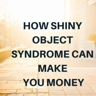 How Shiny Object Syndrome Can Make You Money