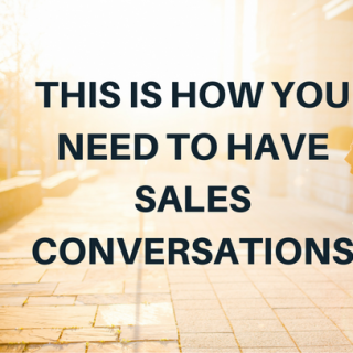 This Is How You Need To Have Sales Conversations