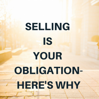 Selling Is YOUR Obligation-Find Out Why