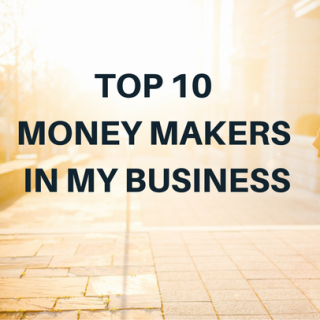 TOP 10 MONEY MAKERS IN MY BUSINESS