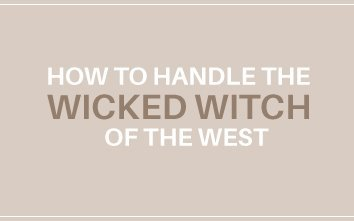 How To Handle The Wicked Witch of The West