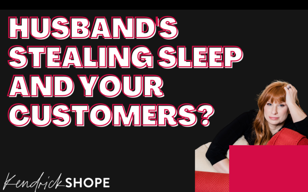 Husbands stealing sleep and your customers?