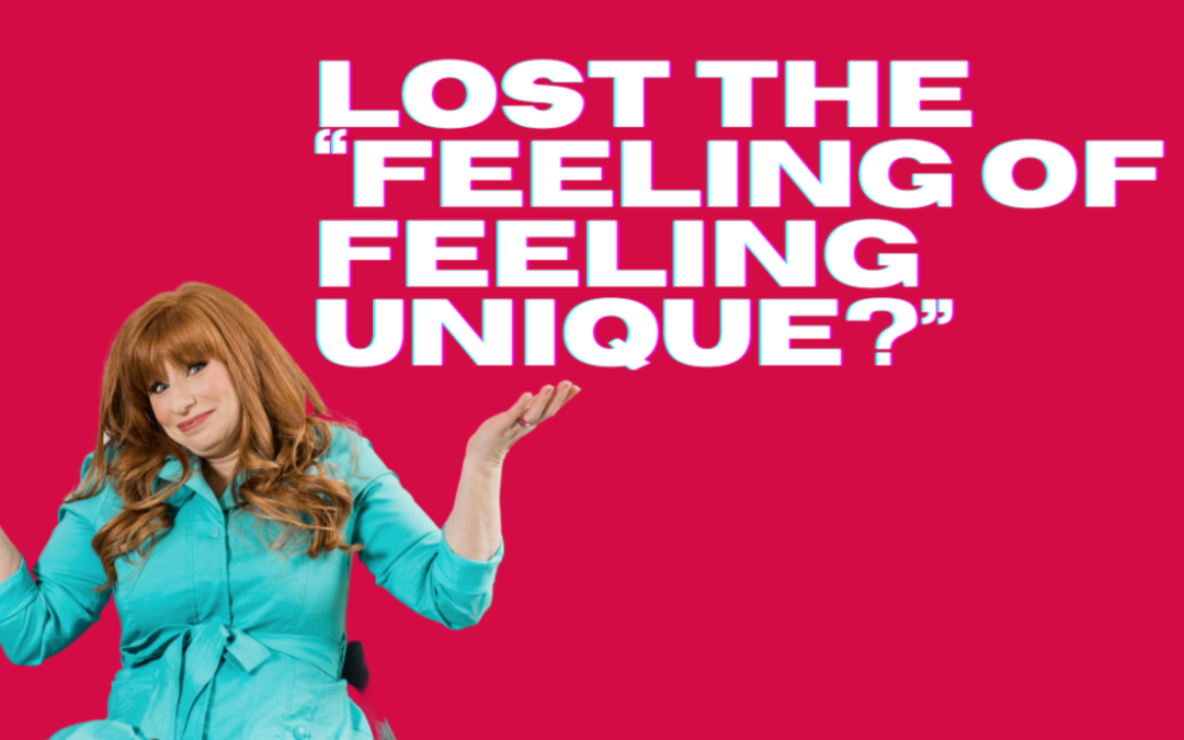 """Lost The """"Feeling Of Feeling Unique?"""""""